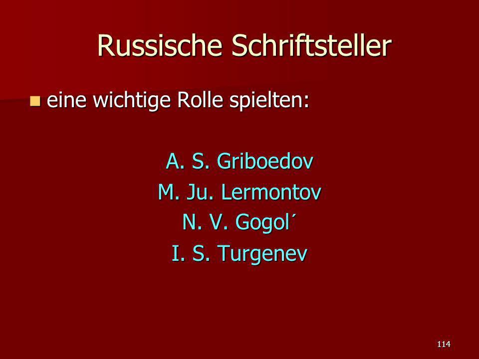 114 Russische Schriftsteller Russische Schriftsteller eine wichtige Rolle spielten: eine wichtige Rolle spielten: A. S. Griboedov M. Ju. Lermontov N.