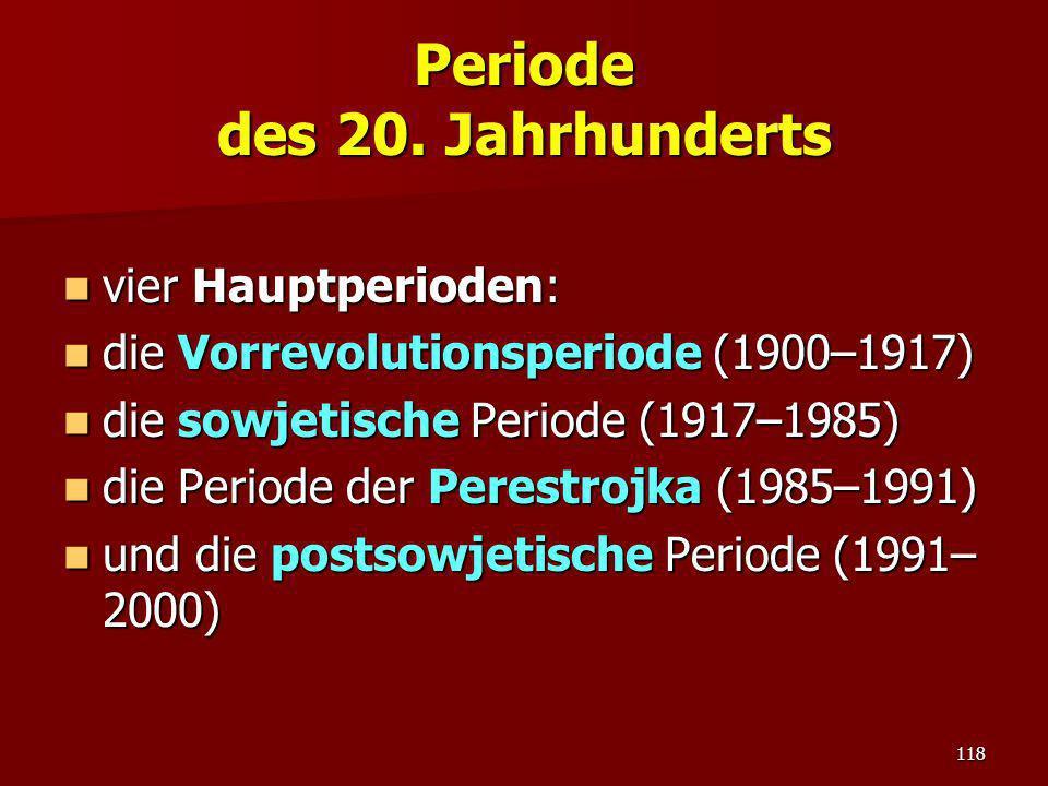 118 Periode des 20. Jahrhunderts vier Hauptperioden: vier Hauptperioden: die Vorrevolutionsperiode (1900–1917) die Vorrevolutionsperiode (1900–1917) d