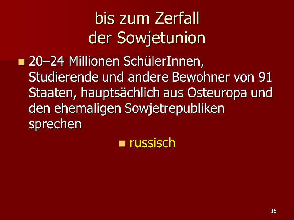 15 bis zum Zerfall der Sowjetunion 20–24 Millionen SchülerInnen, Studierende und andere Bewohner von 91 Staaten, hauptsächlich aus Osteuropa und den e