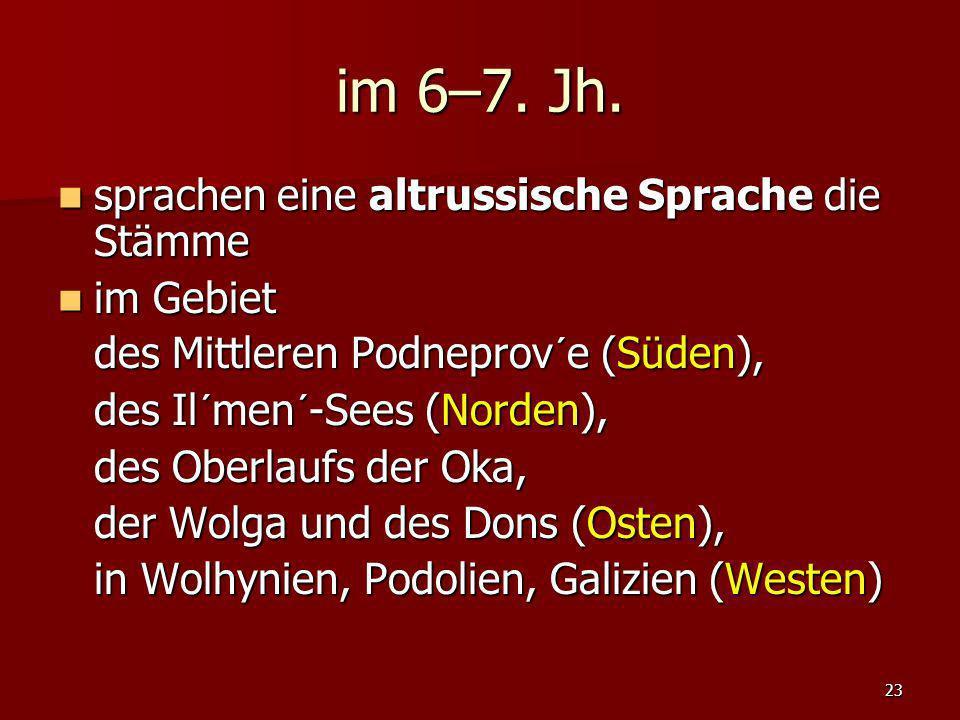 23 im 6–7. Jh. sprachen eine altrussische Sprache die Stämme sprachen eine altrussische Sprache die Stämme im Gebiet im Gebiet des Mittleren Podneprov
