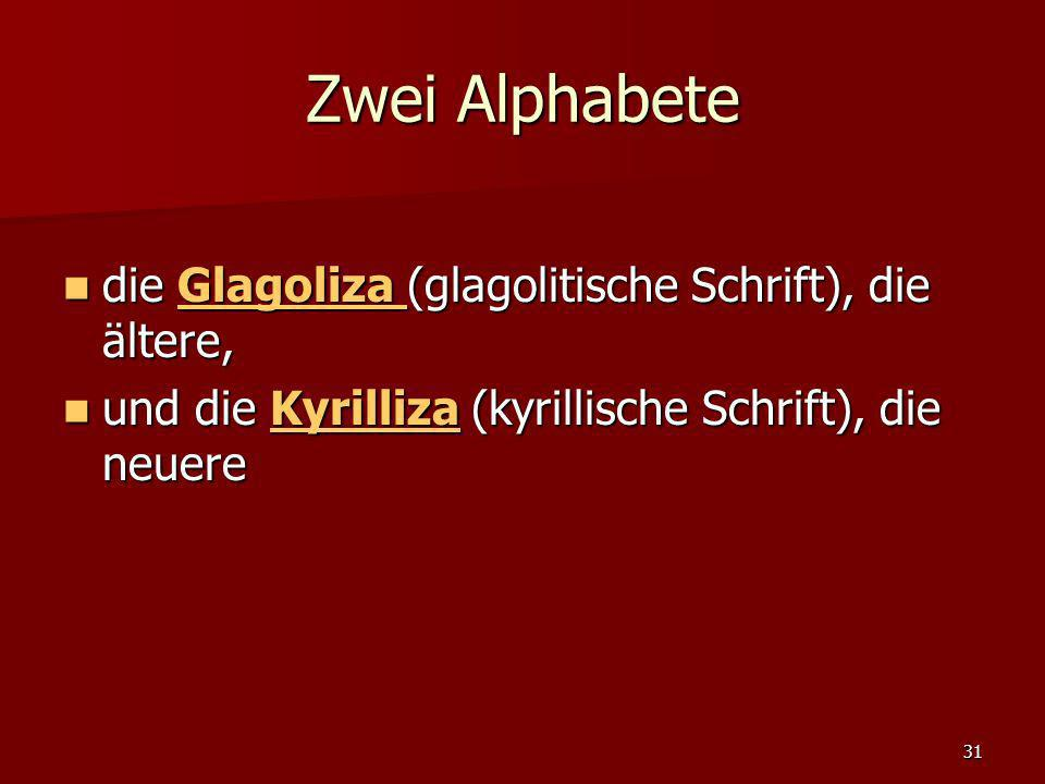 31 Zwei Alphabete die Glagoliza (glagolitische Schrift), die ältere, die Glagoliza (glagolitische Schrift), die ältere,Glagoliza Glagoliza und die Kyr
