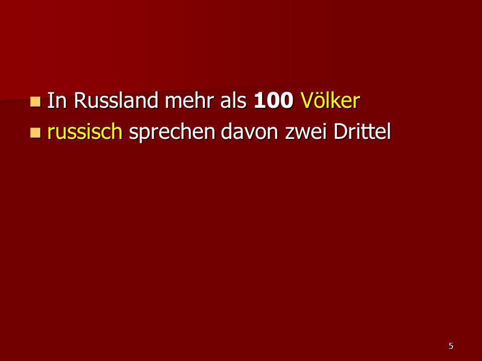 5 In Russland mehr als 100 Völker In Russland mehr als 100 Völker russisch sprechen davon zwei Drittel russisch sprechen davon zwei Drittel