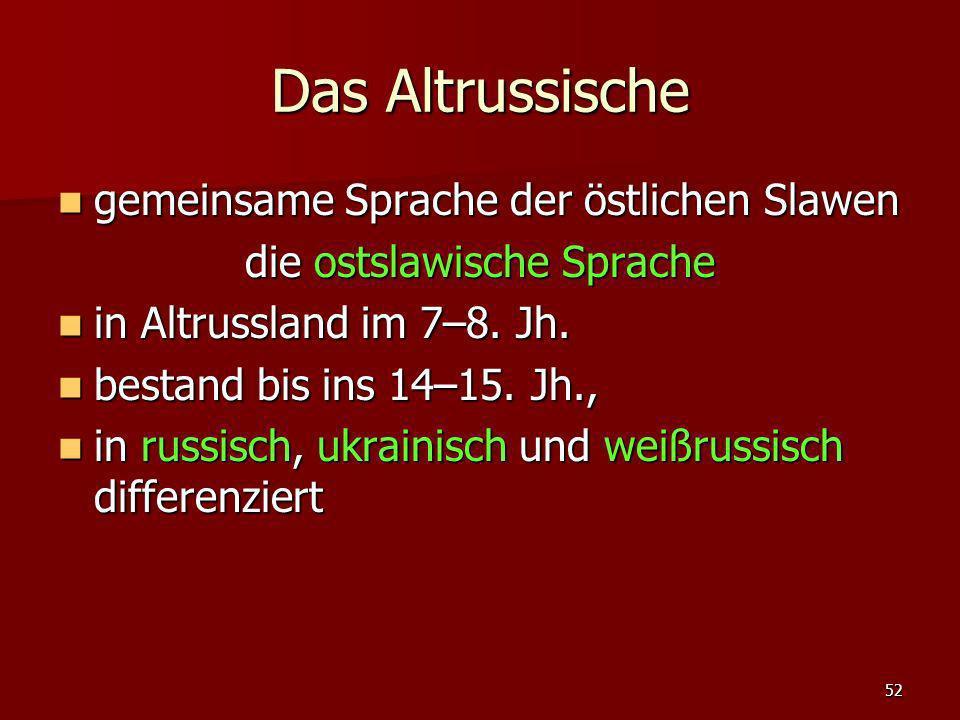 52 Das Altrussische gemeinsame Sprache der östlichen Slawen gemeinsame Sprache der östlichen Slawen die ostslawische Sprache in Altrussland im 7–8. Jh