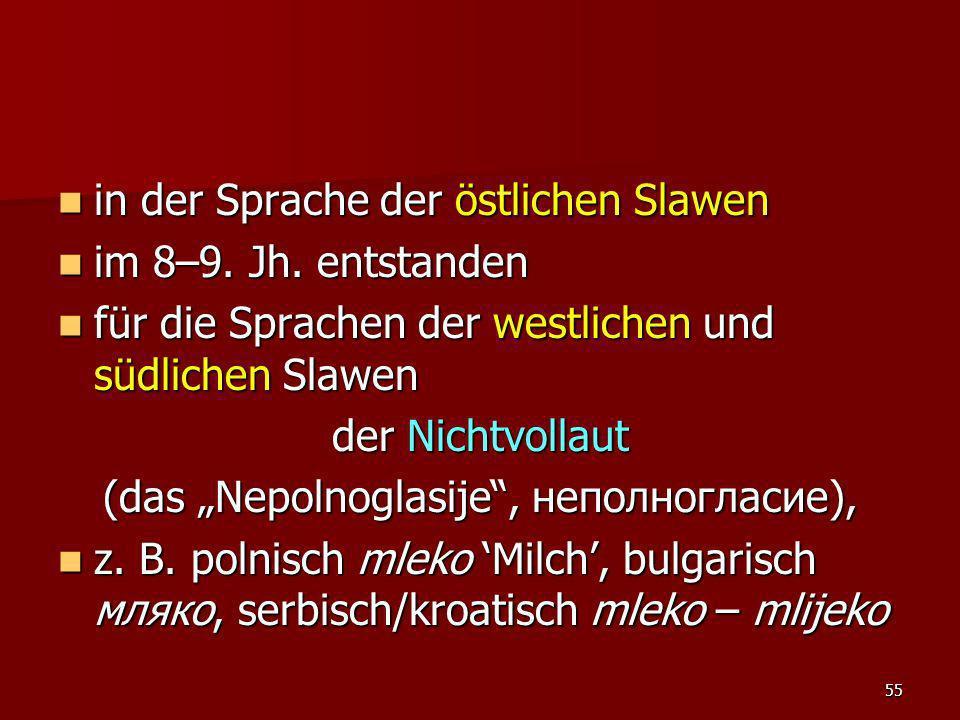 55 in der Sprache der östlichen Slawen in der Sprache der östlichen Slawen im 8–9. Jh. entstanden im 8–9. Jh. entstanden für die Sprachen der westlich