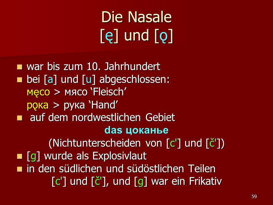 59 Die Nasale [ę] und [ǫ] war bis zum 10. Jahrhundert war bis zum 10. Jahrhundert bei [a] und [u] abgeschlossen: bei [a] und [u] abgeschlossen: м ę со