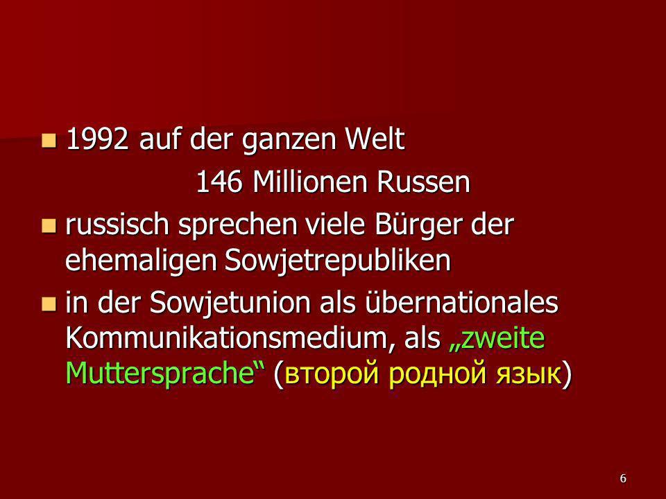 6 1992 auf der ganzen Welt 1992 auf der ganzen Welt 146 Millionen Russen russisch sprechen viele Bürger der ehemaligen Sowjetrepubliken russisch sprec