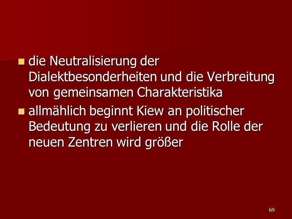 69 die Neutralisierung der Dialektbesonderheiten und die Verbreitung von gemeinsamen Charakteristika die Neutralisierung der Dialektbesonderheiten und