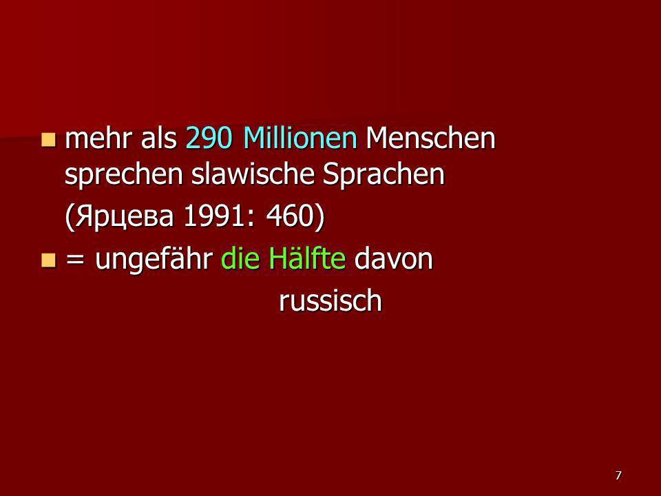 7 mehr als 290 Millionen Menschen sprechen slawische Sprachen mehr als 290 Millionen Menschen sprechen slawische Sprachen (Ярцева 1991: 460) = ungefäh