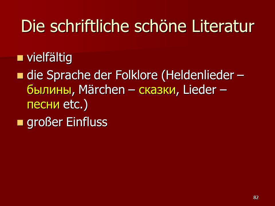 82 Die schriftliche schöne Literatur vielfältig vielfältig die Sprache der Folklore (Heldenlieder – былины, Märchen – сказки, Lieder – песни etc.) die