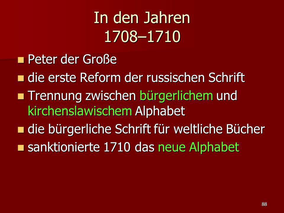 88 In den Jahren 1708–1710 Peter der Große Peter der Große die erste Reform der russischen Schrift die erste Reform der russischen Schrift Trennung zw