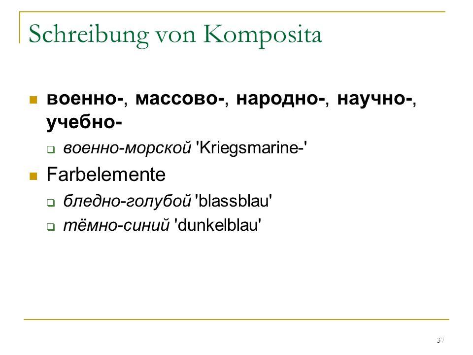 37 Schreibung von Komposita военно-, массово-, народно-, научно-, учебно- военно-морской Kriegsmarine- Farbelemente бледно-голубой blassblau тёмно-синий dunkelblau