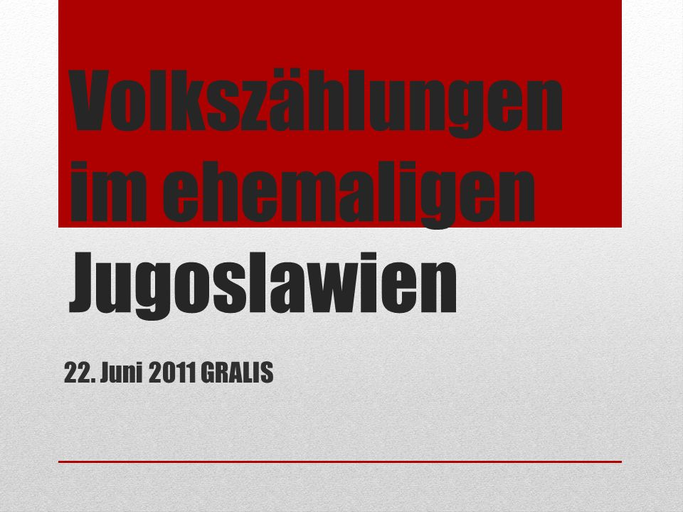 Volkszählungen im ehemaligen Jugoslawien 22. Juni 2011 GRALIS