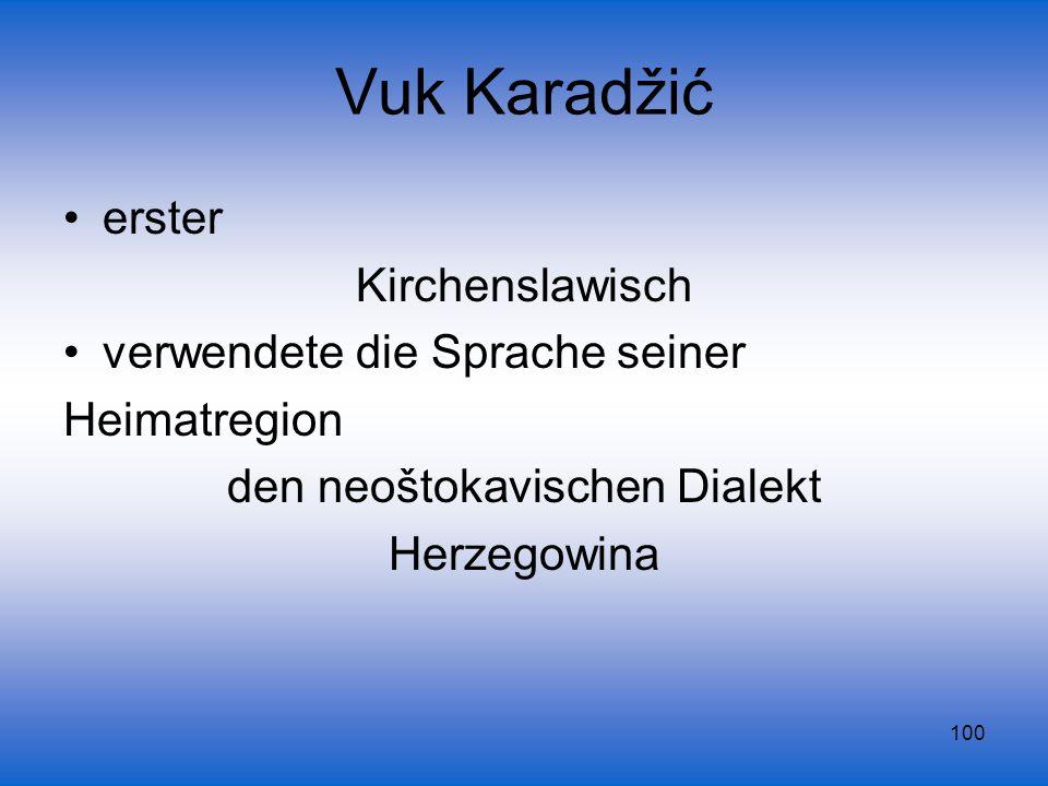 100 Vuk Karadžić erster Kirchenslawisch verwendete die Sprache seiner Heimatregion den neoštokavischen Dialekt Herzegowina