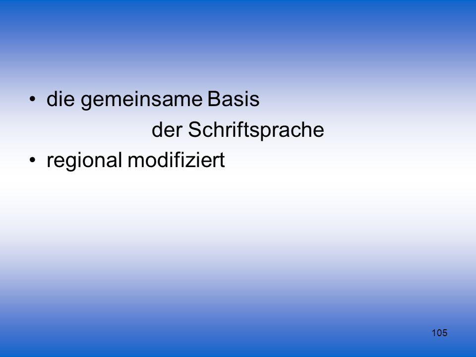 105 die gemeinsame Basis der Schriftsprache regional modifiziert