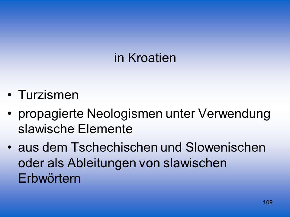 109 in Kroatien Turzismen propagierte Neologismen unter Verwendung slawische Elemente aus dem Tschechischen und Slowenischen oder als Ableitungen von