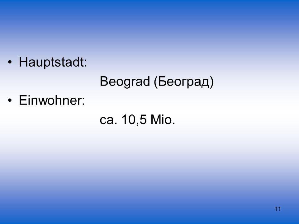 11 Hauptstadt: Beograd (Београд) Einwohner: ca. 10,5 Mio.