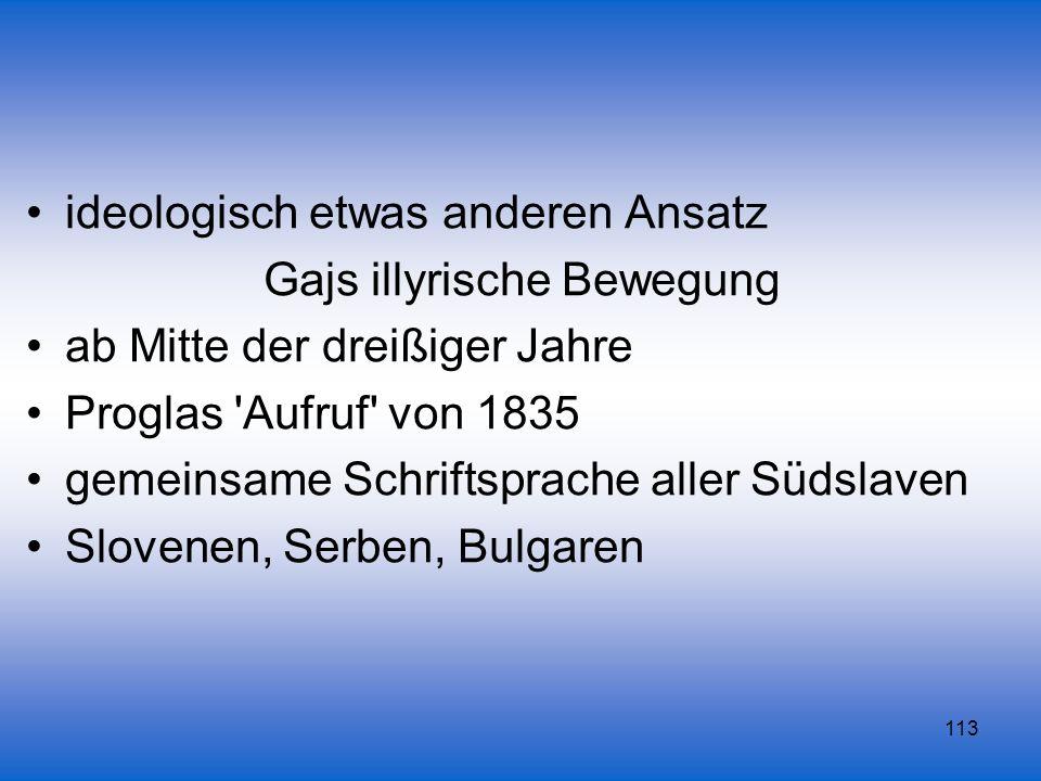 113 ideologisch etwas anderen Ansatz Gajs illyrische Bewegung ab Mitte der dreißiger Jahre Proglas 'Aufruf' von 1835 gemeinsame Schriftsprache aller S