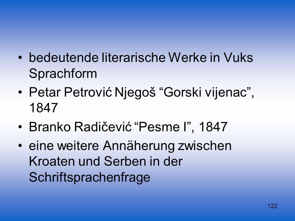 122 bedeutende literarische Werke in Vuks Sprachform Petar Petrović Njegoš Gorski vijenac, 1847 Branko Radičević Pesme I, 1847 eine weitere Annäherung