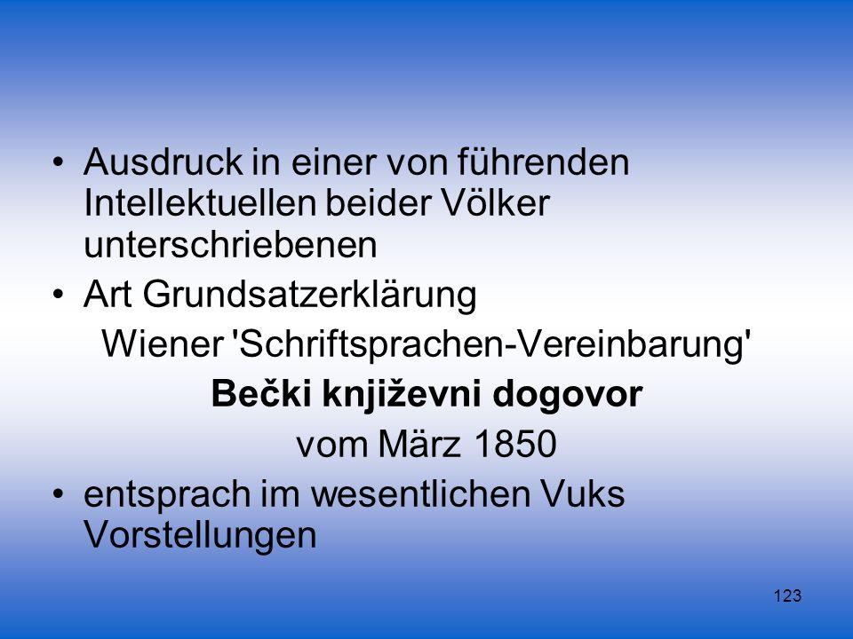 123 Ausdruck in einer von führenden Intellektuellen beider Völker unterschriebenen Art Grundsatzerklärung Wiener 'Schriftsprachen-Vereinbarung' Bečki