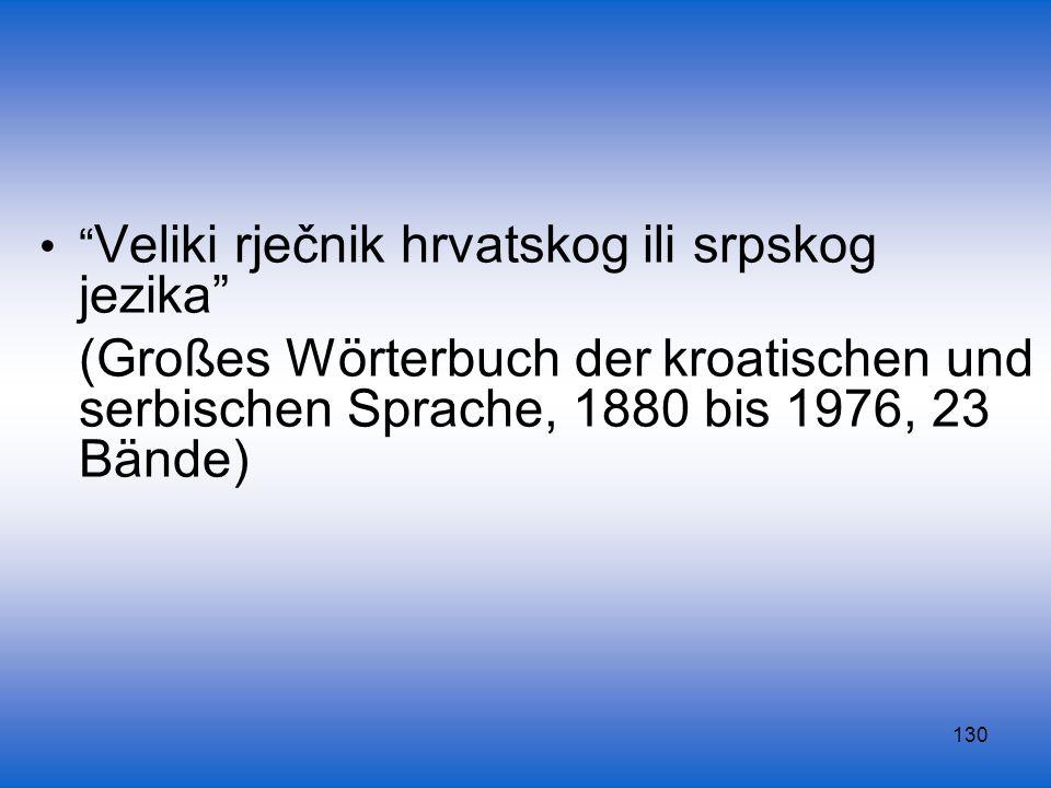130 Veliki rječnik hrvatskog ili srpskog jezika (Großes Wörterbuch der kroatischen und serbischen Sprache, 1880 bis 1976, 23 Bände)