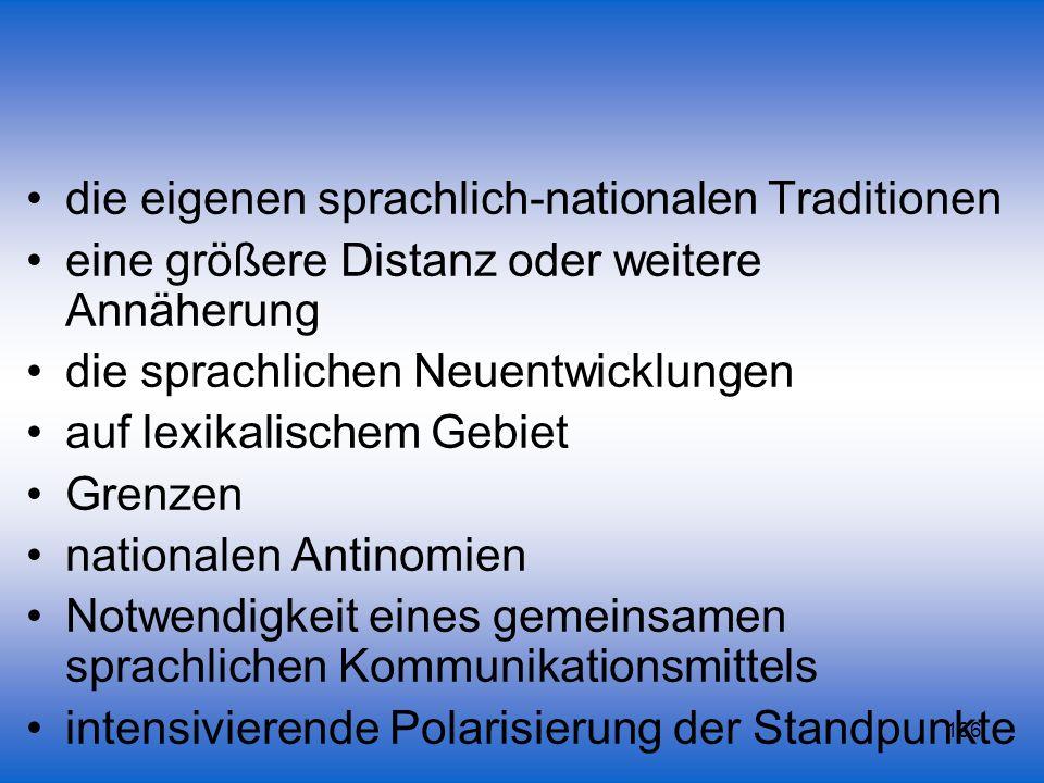 136 die eigenen sprachlich-nationalen Traditionen eine größere Distanz oder weitere Annäherung die sprachlichen Neuentwicklungen auf lexikalischem Geb