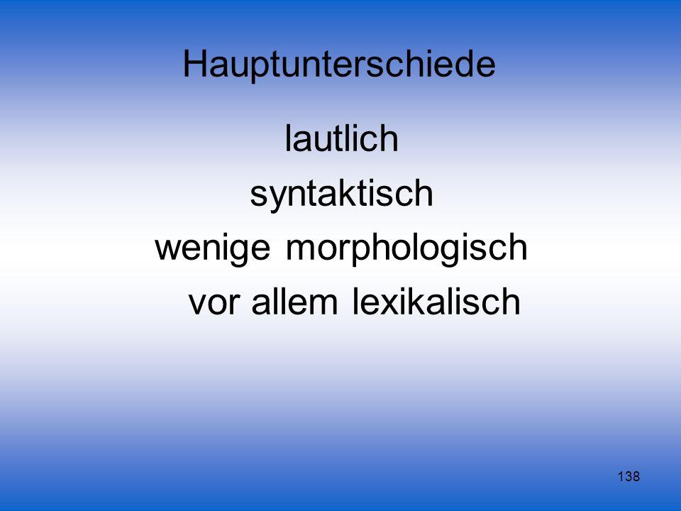 138 Hauptunterschiede lautlich syntaktisch wenige morphologisch vor allem lexikalisch