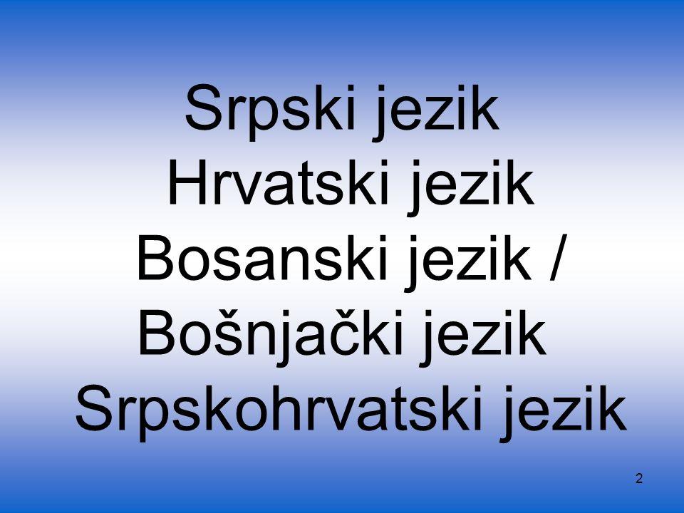 3 Српски jeзик Хрватски jeзик Босански jeзик / Бошњачки jeзик Српскохрватски jeзик