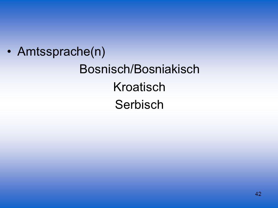42 Amtssprache(n) Bosnisch/Bosniakisch Kroatisch Serbisch