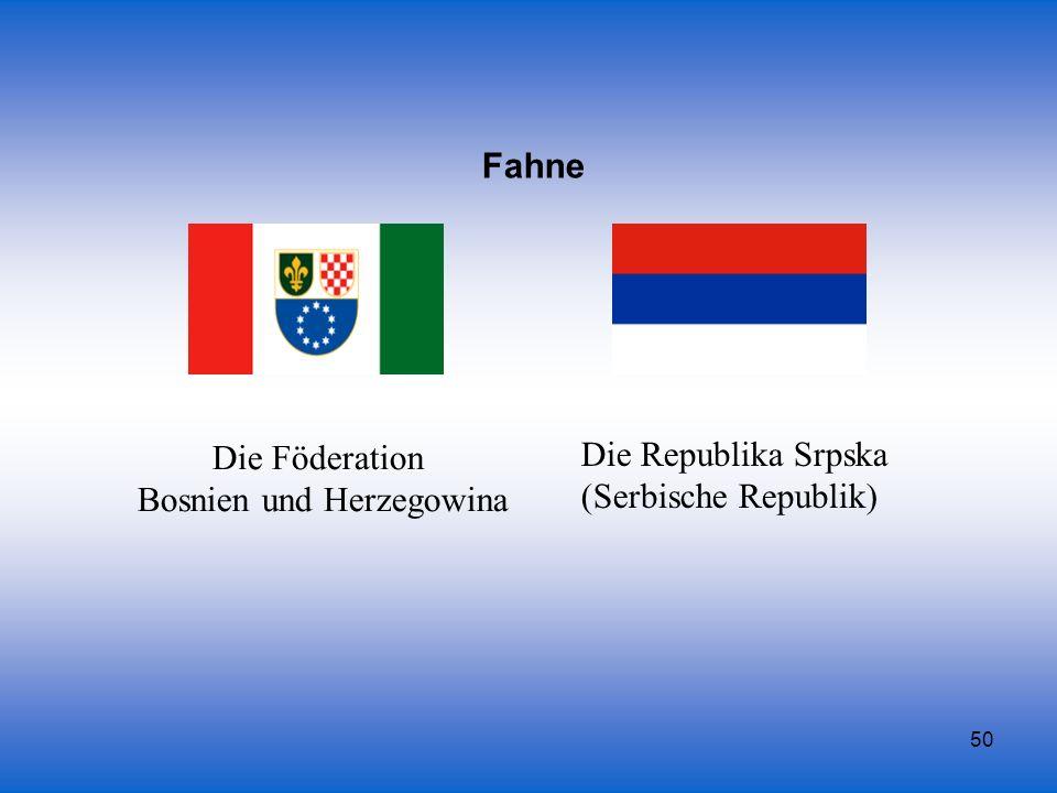 50 Die Föderation Bosnien und Herzegowina Die Republika Srpska (Serbische Republik) Fahne