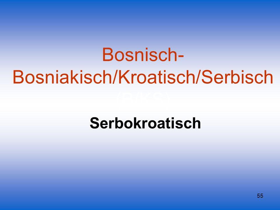 55 Bosnisch- Bosniakisch/Kroatisch/Serbisch (B/KS) Serbokroatisch