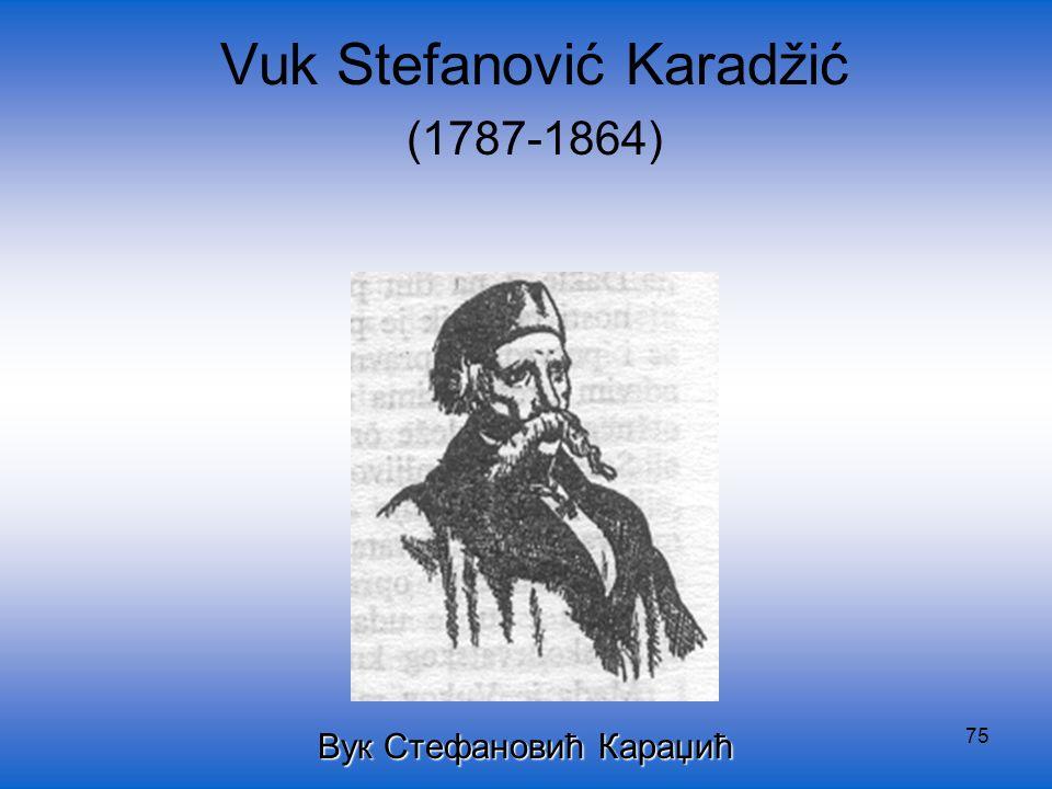 75 Vuk Stefanović Karadžić (1787-1864) Вук Стефановић Караџић
