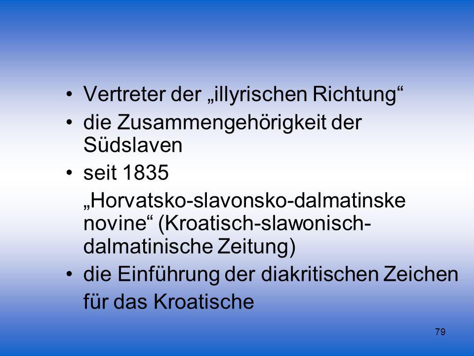 79 Vertreter der illyrischen Richtung die Zusammengehörigkeit der Südslaven seit 1835 Horvatsko-slavonsko-dalmatinske novine (Kroatisch-slawonisch- da