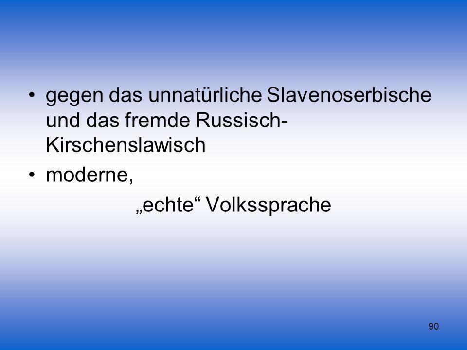 90 gegen das unnatürliche Slavenoserbische und das fremde Russisch- Kirschenslawisch moderne, echte Volkssprache