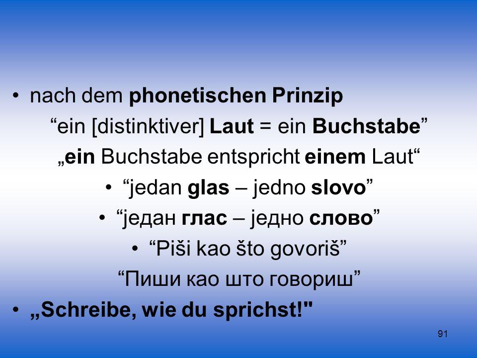 91 nach dem phonetischen Prinzip ein [distinktiver] Laut = ein Buchstabe ein Buchstabe entspricht einem Laut jedan glas – jedno slovo jeдан глас – jед