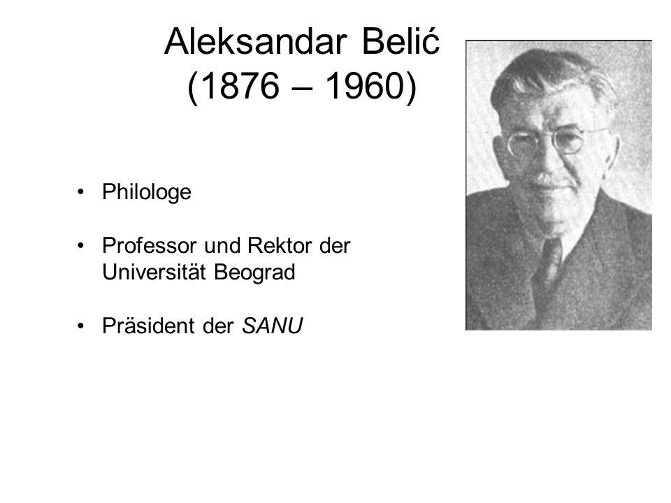 Aleksandar Belić (1876 – 1960) Philologe Professor und Rektor der Universität Beograd Präsident der SANU