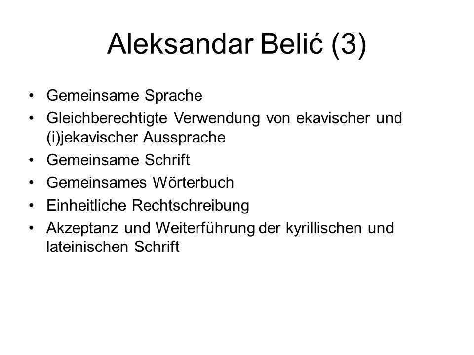 Aleksandar Belić (3) Gemeinsame Sprache Gleichberechtigte Verwendung von ekavischer und (i)jekavischer Aussprache Gemeinsame Schrift Gemeinsames Wörte