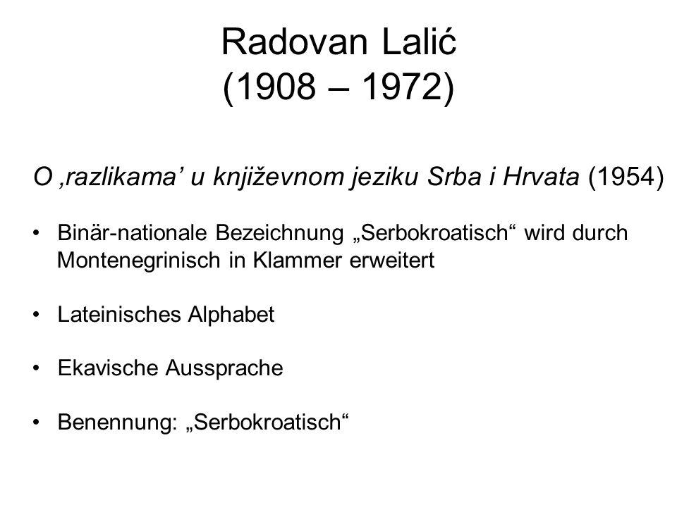 Radovan Lalić (1908 – 1972) O razlikama u književnom jeziku Srba i Hrvata (1954) Binär-nationale Bezeichnung Serbokroatisch wird durch Montenegrinisch