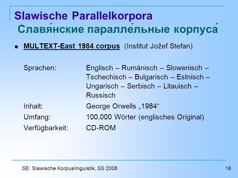 Slawische Parallelkorpora Славянские параллельные корпуса MULTEXT-East 1984 corpus (Institut Jožef Stefan) MULTEXT-East 1984 corpus Sprachen: Englisch