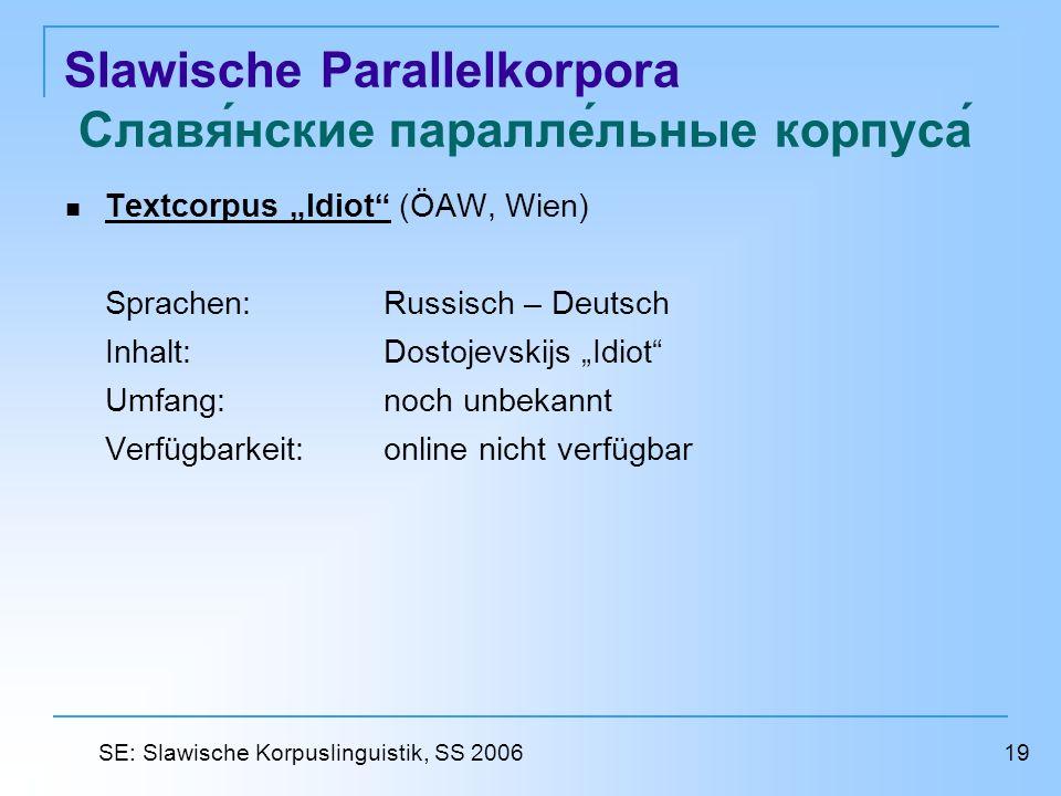 Slawische Parallelkorpora Славянские параллельные корпуса Textcorpus Idiot (ÖAW, Wien) Textcorpus Idiot Sprachen: Russisch – Deutsch Inhalt:Dostojevsk