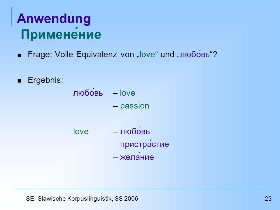 Anwendung Применение Frage: Volle Equivalenz von love und любовь? Ergebnis: любовь – love – passion love – любовь – пристрастие – желание 23 SE: Slawi
