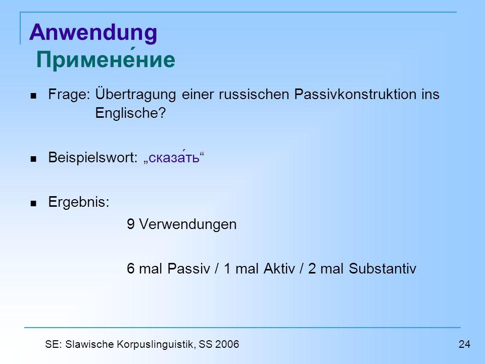Anwendung Применение Frage: Übertragung einer russischen Passivkonstruktion ins Englische? Beispielswort: сказать Ergebnis: 9 Verwendungen 6 mal Passi
