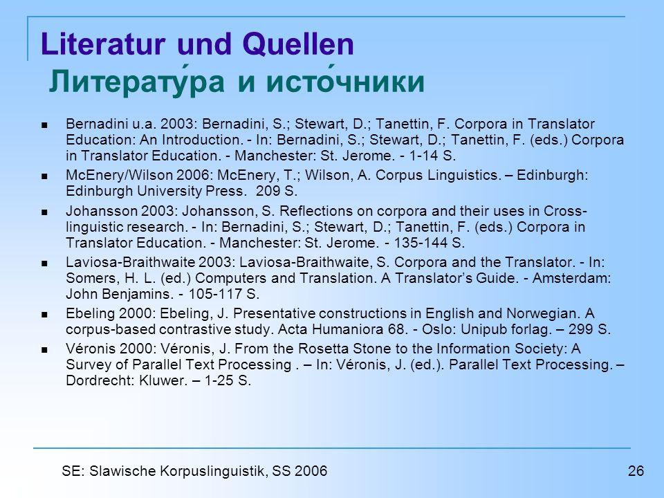 Literatur und Quellen Литература и источники Bernadini u.a. 2003: Bernadini, S.; Stewart, D.; Tanettin, F. Corpora in Translator Education: An Introdu