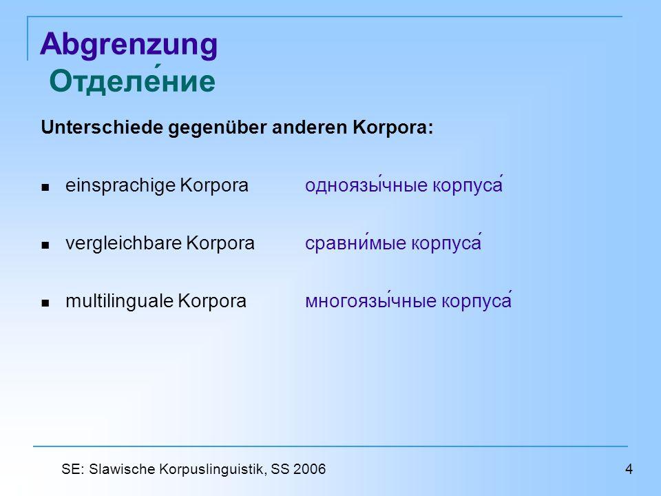Abgrenzung Отделение Unterschiede gegenüber anderen Korpora: einsprachige Korpora одноязычные корпуса vergleichbare Korpora сравнимые корпуса multilinguale Korpora многоязычные корпуса 4 SE: Slawische Korpuslinguistik, SS 2006