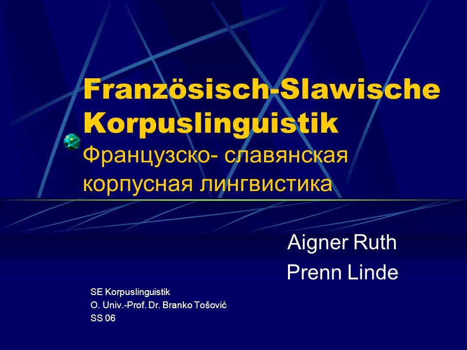 Französisch-Slawische Korpuslinguistik Французско- славянская корпусная лингвистика Aigner Ruth Prenn Linde SE Korpuslinguistik O.