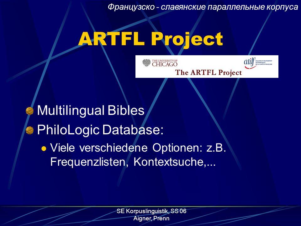 SE Korpuslinguistik, SS 06 Aigner, Prenn ARTFL - Project Textbasis: FRANTEXT (früher: Trésor de la langue francaise) 114.7 Mio Wörter Zeitspanne: Mitt