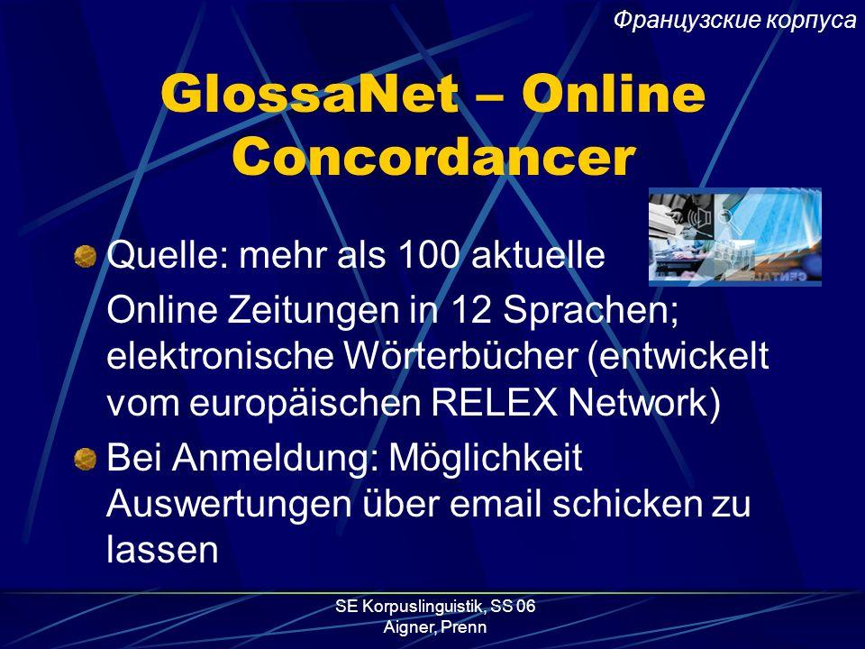 SE Korpuslinguistik, SS 06 Aigner, Prenn GlossaNet Entwickelt von und für Linguisten GlossaNet verwendet UNITEX Software um auf elektronische WB zuzug