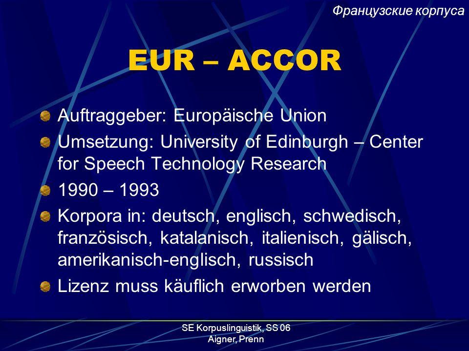 SE Korpuslinguistik, SS 06 Aigner, Prenn GlossaNet – Online Concordancer Quelle: mehr als 100 aktuelle Online Zeitungen in 12 Sprachen; elektronische
