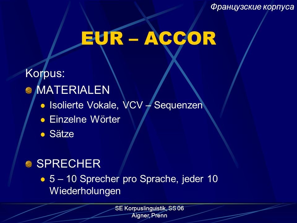 SE Korpuslinguistik, SS 06 Aigner, Prenn EUR – ACCOR Auftraggeber: Europäische Union Umsetzung: University of Edinburgh – Center for Speech Technology