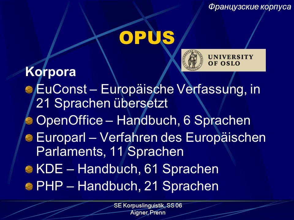 SE Korpuslinguistik, SS 06 Aigner, Prenn OPUS Entwicklung: Universität Oslo Sammlung frei zugänglicher Parallelkorpora zumindest Satz Alignement Codie