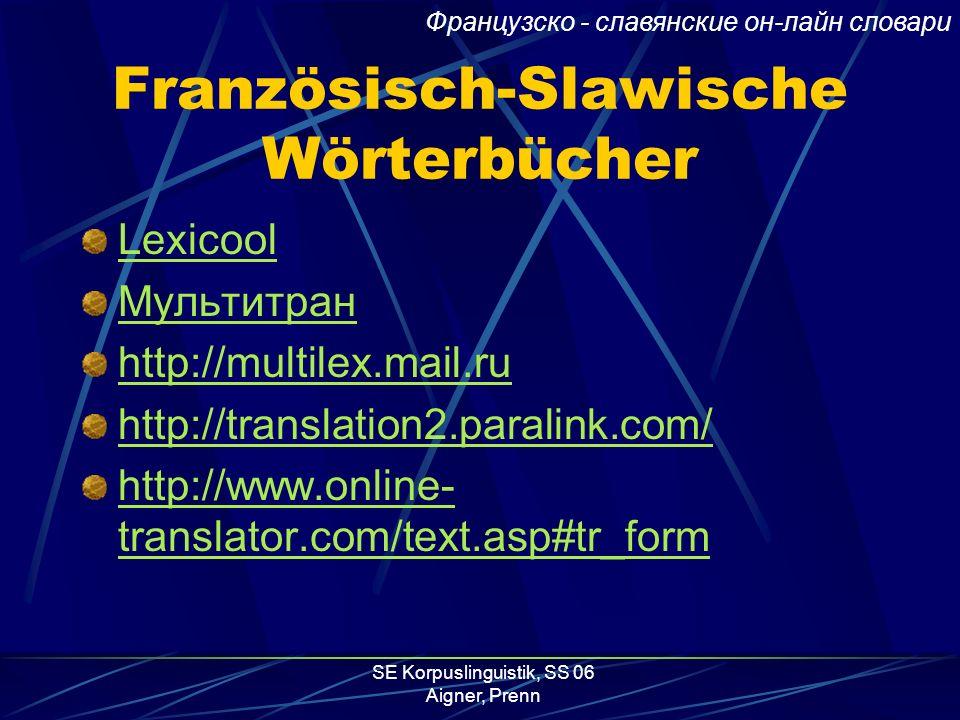 SE Korpuslinguistik, SS 06 Aigner, Prenn OPUS Korpora EuConst – Europäische Verfassung, in 21 Sprachen übersetzt OpenOffice – Handbuch, 6 Sprachen Eur